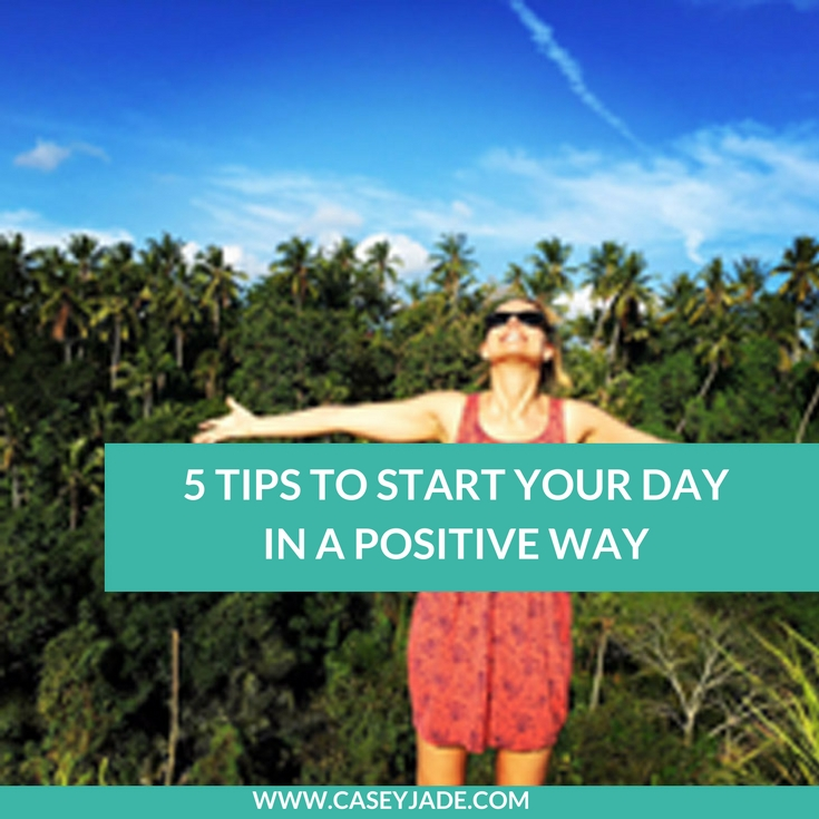 5 TIPS TO START YOUR DAY IN A POSITIVE WAY WP